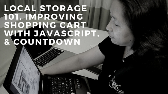 LOCAL STORAGE 101, IMPROVING SHOPPING CART WITH JAVASCRIPT, & COUNTDOWN