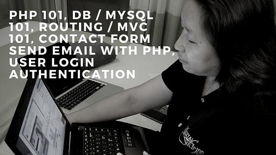 PHP 101, DB MySql 101, Routing MVC 101, Contact Form Send Email, User login
