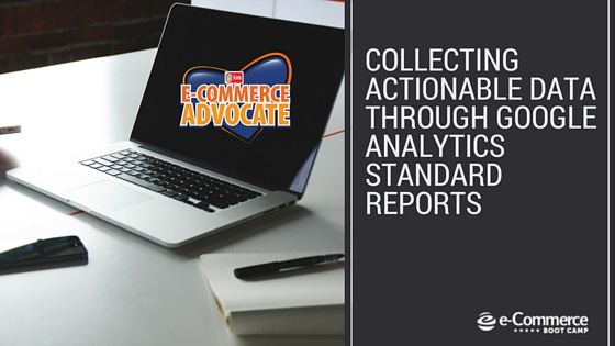 Collecting Actionable Data Through Google Analytics Standard Reports